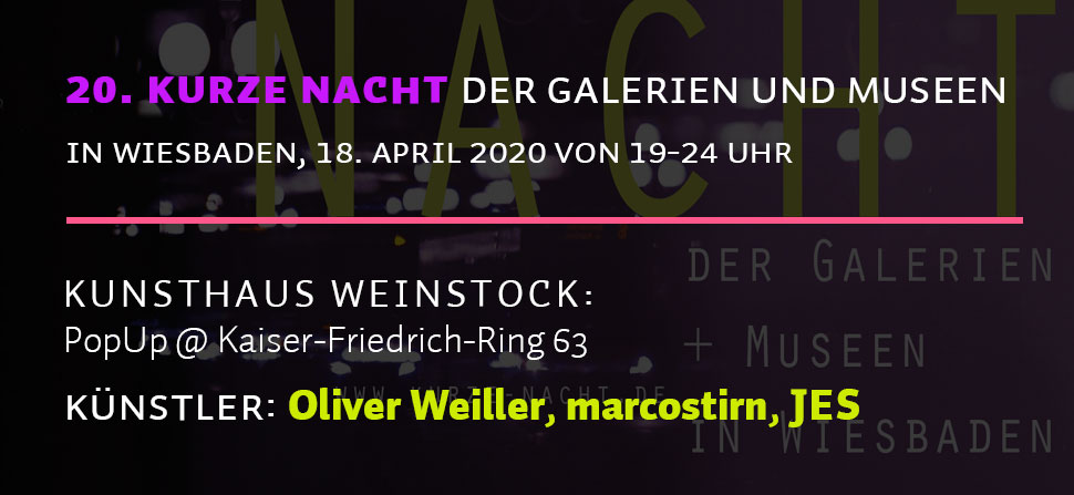kurze Nacht der Galerien und Museen Wiesbaden 2020, Oliver Weiller, Marco Stirn, YES, Kunsthaus Weinstock PopUp@Kaiser-Freidrich-Ring 63